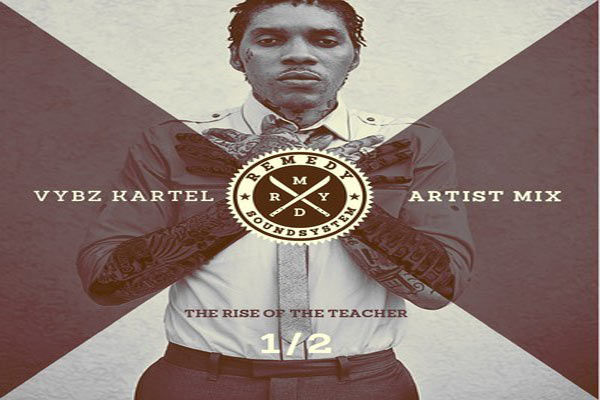 VYBZ KARTEL THE RISE OF THE TEACHER – REMEDY SOUND SYSTEM MIXTAPE – MAY 2013