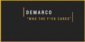 WATCH DEMARCO – WHO THE FUCK CARES MUSIC VIDEO – MARCH 2016
