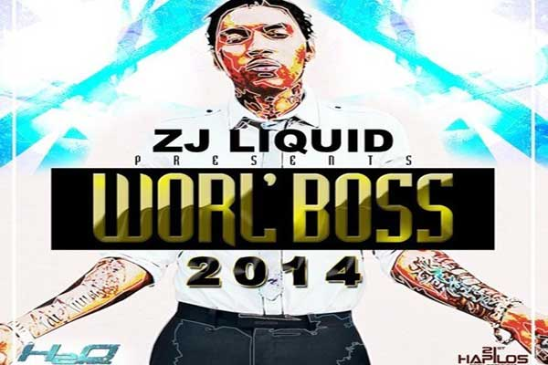 ZJ LIQUID PRESENTS – WORL' BOSS 2014 – DANCEHALL MIXTAPE